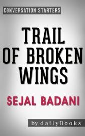 Trail of Broken Wings: A Novel by Sejal Badani  Conversation Starters read online