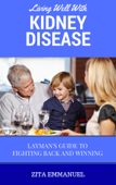 Living Well With Kidney Disease - Layman's Guide To Fighting Back And Winning
