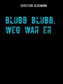 Blubb blubb, weg war er