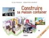 Construire sa maison container - Elise Fossoux & Sébastien Chevriot