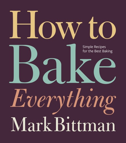 Mark Bittman - How to Bake Everything