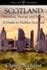 Scotland: Stunning, Strange, and Secret: A Guide to Hidden Scotland