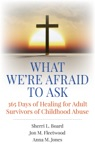 What Were Afraid To Ask 365 Days Of Healing For Adult Survivors Of Childhood Abuse