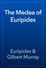 Euripides & Gilbert Murray - The Medea of Euripides  artwork