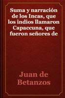 Suma y narración de los Incas, que los indios llamaron Capaccuna, que fueron señores de la ciudad del Cuzco y de todo lo a ella subjeto