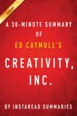 Creativity, Inc. by Ed Catmull - A 30-minute Summary