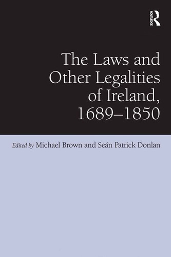 Seán Patrick Donlan & Michael Brown - The Laws and Other Legalities of Ireland, 1689-1850