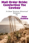 Mail Order Bride Comforting The Cowboy A Clean Western Historical Romance