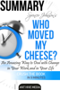 Dr. Spencer Johnson's Who Moved My Cheese? An Amazing Way to Deal with Change in Your Work and in Your Life Summary - Ant Hive Media