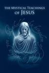 The Mystical Teachings Of Jesus