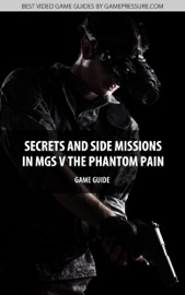 SECRETS AND SIDE MISSIONS IN  MGS V THE PHANTOM PAIN