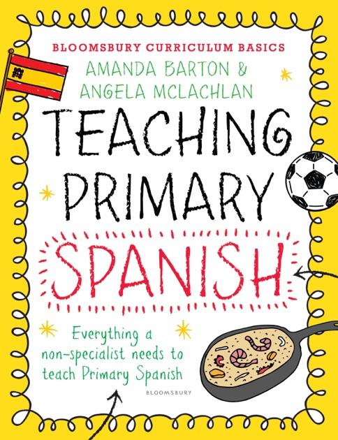 Bloomsbury Curriculum Basics: Teaching Primary Spanish by Amanda Barton &  Angela McLachlan on Apple Books