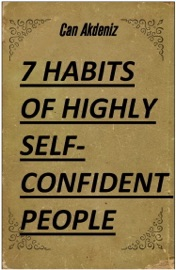 7 HABITS OF HIGHLY SELF-CONFIDENT PEOPLE: A REVOLUTIONARY BOOK FOR SELF-IMPROVEMENT (BEST BUSINESS BOOKS 28)