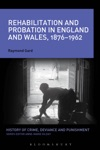 Rehabilitation And Probation In England And Wales 1876-1962