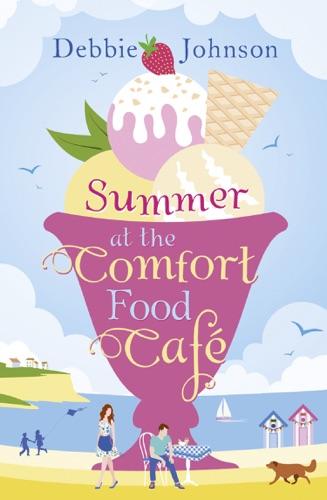 Debbie Johnson - Summer at the Comfort Food Cafe