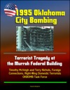 1995 Oklahoma City Bombing Terrorist Tragedy At The Murrah Federal Building - Timothy McVeigh And Terry Nichols Foreign Connections Right-Wing Domestic Terrorists OKBOMB Task Force