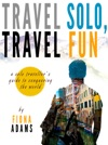 Travel Fun Travel Solo A Solo Travelers Guide To Conquering The World
