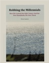Robbing The Millennials How We Looted Our Kids Future And The New Handshake We Owe Them