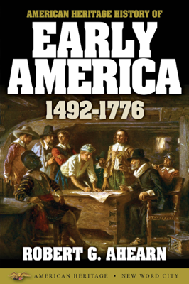 American Heritage History of Early America: 1492-1776 - Robert G. Ahearn book