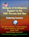 Analysis Of Intelligence Support To The 1991 Persian Gulf War Enduring Lessons - DIA NSA Contribution Counterintelligence Human Intelligence Interrogation Signals SIGINT Bomb Damage Assessment