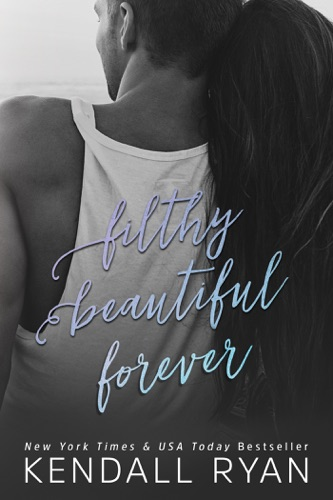 Kendall Ryan - Filthy Beautiful Forever