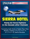 Sierra Hotel Flying Air Force Fighters In The Decade After Vietnam - Fascinating Inside Stories Of Fighter Plane Pilots Missions Training A-10 F-4 F-5 F-15 A-7 F-15 F-16 Smell Of Kerosene