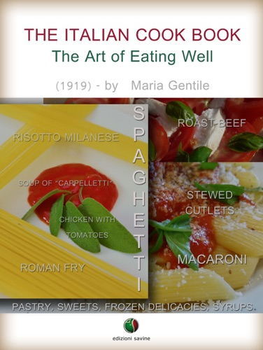 The Italian Cook Book - The Art of Eating Well - Maria Gentile - Maria Gentile