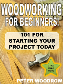 Woodworking for Beginners: 101 for Starting Your Project Today! book