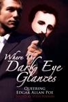 Where Thy Dark Eye Glances Queering Edgar Allan Poe