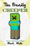 The Friendly Creeper Diaries, Book 1: The Creeper Village