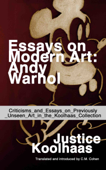 Essays on Modern Art: Andy Warhol - Criticisms and Essays on Previously Unseen Art in the Koolhaas Collection