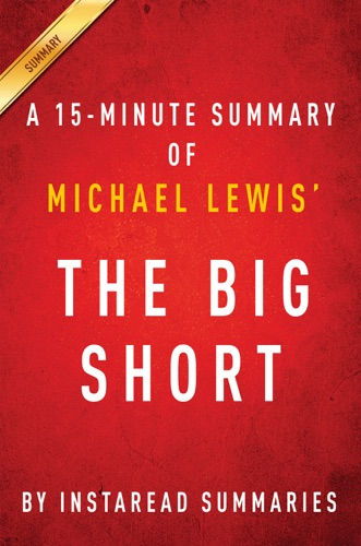 InstaRead Summaries - The Big Short by Michael Lewis - A 15-minute Summary