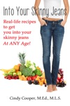 Into Your Skinny Jeans- Real-Life Recipes To Get You Into Your Skinny Jeans At Any Age