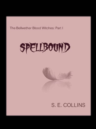 S.E. Collins - The Bellwether Blood Witches Part I: Spellbound (A Paranormal Romance)