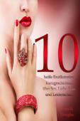 10  heiße Erotikstories: Kurzgeschichten über Sex, Liebe, Lust und Leidenschaft