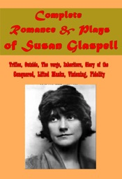 Complete Romance & Plays of Susan Glaspell
