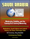 Saudi Arabia Modernity Stability And The Twenty-First Century Monarchy - Wahhabism Saudi Political And Cultural History Ibn Saud Patronage State Oil Economy King Abdullah Contemporary Reality
