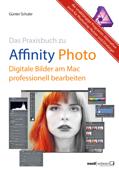 Das Praxisbuch zu Affinity Photo – Bilder professionell bearbeiten am Mac