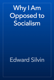 Why I Am Opposed to Socialism book