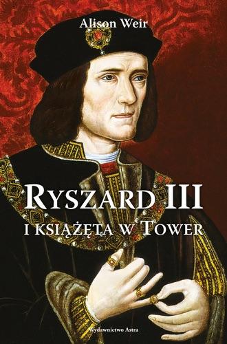 Alison Weir - Ryszard III i książęta w Tower