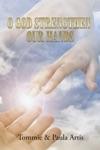 O God   Strengthen Our Hands
