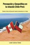 Percepcin Y Geopoltica En La Relacin Chile-Per Desde El Acta De Ejecucin Hasta La Demanda En La Haya