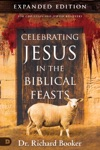Celebrating Jesus In The Biblical Feast Expanded Edition