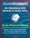 Air Command And Control In Small Wars Doctrine Theories And Definitions Algeria Vietnam Contrasting Models Of C2 Structures Douhet And Mitchell Chassin Da Nang Combat Tet Offensive