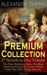 ALEXANDRE DUMAS Premium Collection - 27 Novels In One Volume The Three Musketeers Series The Marie Antoinette Novels The Count Of Monte Cristo The Valois Trilogy And More Illustrated