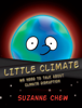 Suzanne Chew - Little Climate: We Need to Talk About Climate Disruption ilustraciГіn
