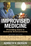 Improvised Medicine Providing Care In Extreme Environments 2nd Edition