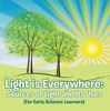 Light Is Everywhere: Sources Of Light And Its Uses (For Early Learners)