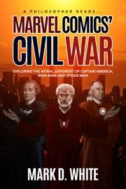 A PHILOSOPHER READS... MARVEL COMICS CIVIL WAR