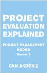 Project Evaluation Explained Project Management Books Volume 5